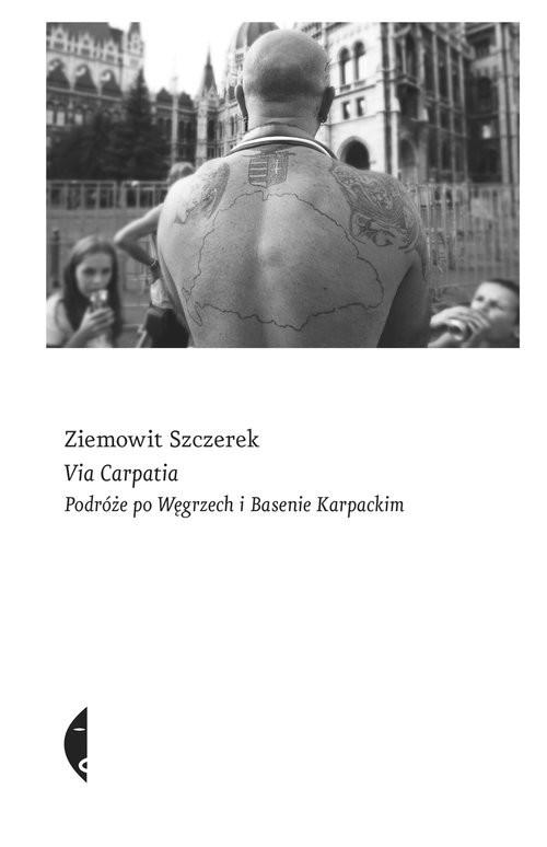 okładka Via Carpatia Podróże po Węgrzech i Basenie Karpackim, Książka | Ziemowit Szczerek