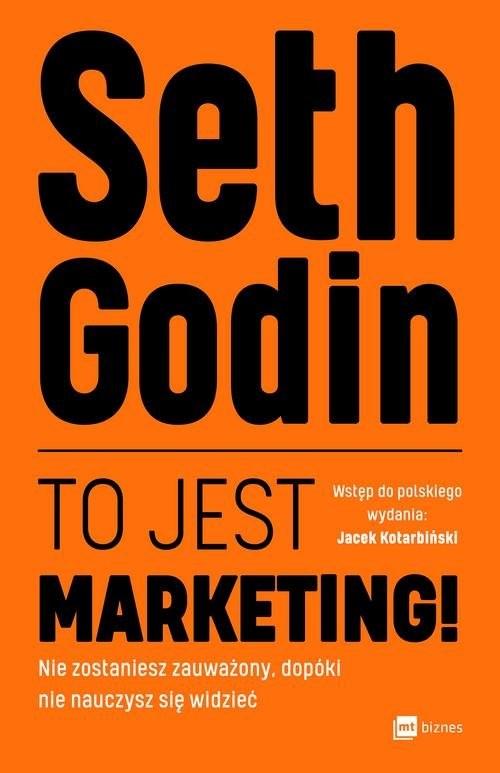 okładka To jest marketing! Nie zostaniesz zauważony, dopóki nie nauczysz się widziećksiążka |  | Godin Seth
