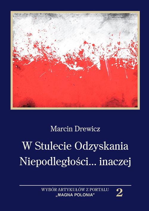 okładka W Stulecie Odzyskania Niepodległości...inaczej Wybór artykułów z portalu,,MAGNA POLONIA'' t.2książka      Drewicz Andrzej