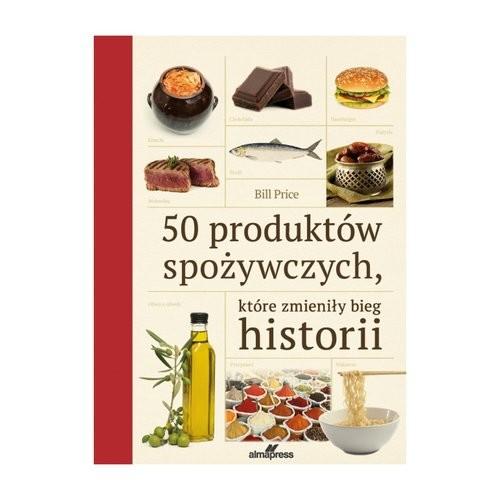 okładka 50 produktów spożywczych które zmieniły bieg historii, Książka | Price Bill