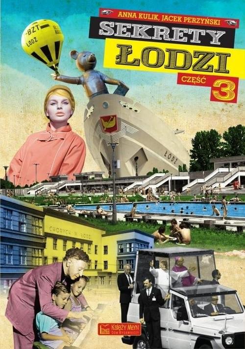 okładka Sekrety Łodzi Część 3, Książka | Anna Kulik, Jacek Perzyński