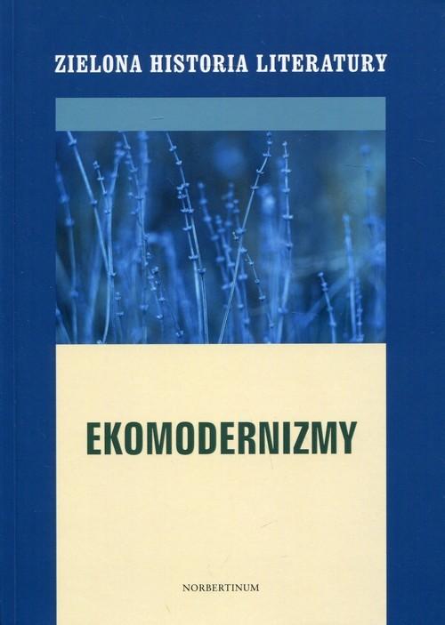 okładka Zielona historia literatury Tom 2 Ekomodernizmy, Książka  