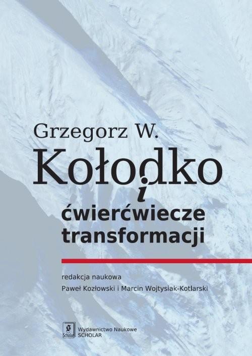 okładka Grzegorz W. Kołodko i ćwierćwiecze transformacji, Książka | Witold Grzegorz Kołodko