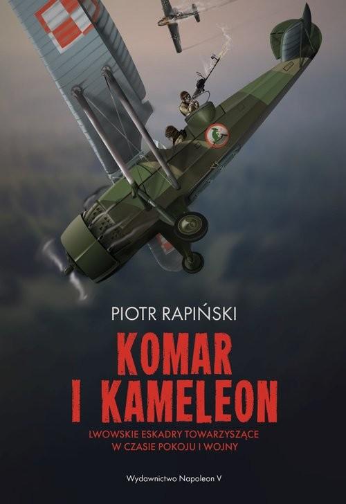 okładka Komar i kameleon Lwowskie eskadry towarzyszące w czasie pokoju i wojny, Książka | Piotr Rapiński
