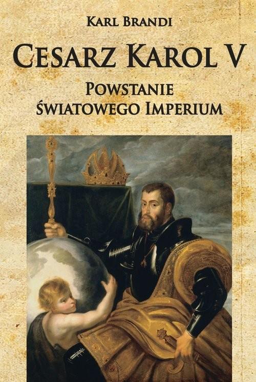 okładka Cesarz Karol V Powstanie światowego imperium, Książka   Karl Brandi
