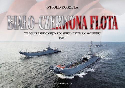okładka Biało-czerwona flota. Współczesne okręty Polskiej Marynarki Wojennej. Tom Iksiążka |  | Witold Koszela