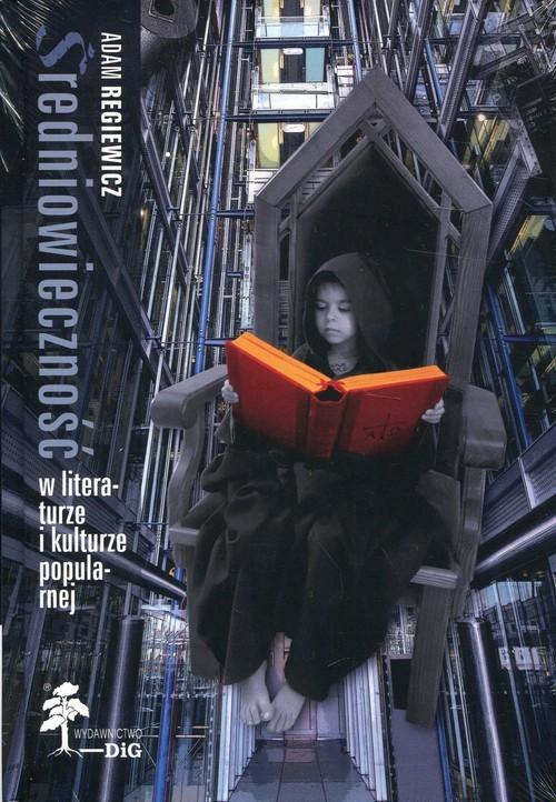 okładka Średniowieczność w literaturze i kulturze popularnej, Książka | Adam Regiewicz