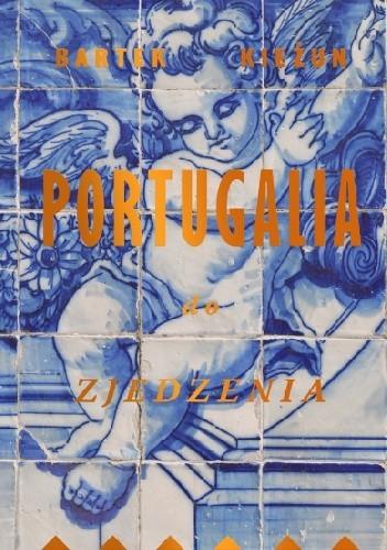 okładka Portugalia do zjedzeniaksiążka      Kieżun Bartek