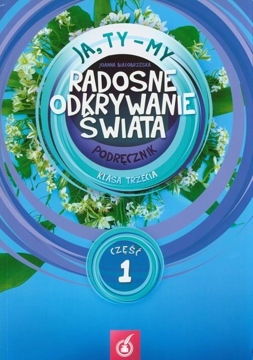 okładka Ja Ty My 3 Radosne odkrywanie świata Podręcznik Część 1, Książka | Białobrzeska Joanna