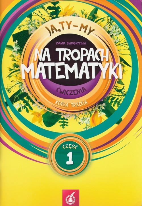 okładka Ja Ty My 3 Na tropach matematyki Ćwiczenia Część 1, Książka | Białobrzeska Joanna
