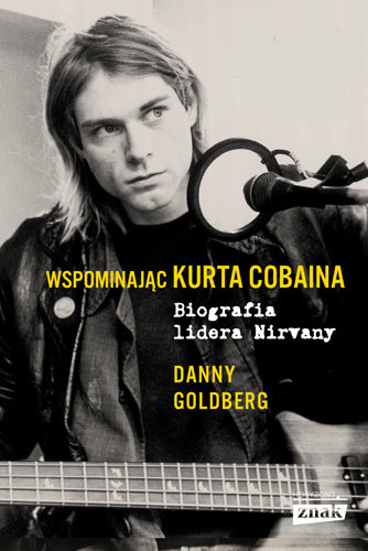 okładka Wspominając Kurta Cobaina. Biografia lidera Nirvanyksiążka |  | Goldberg Danny