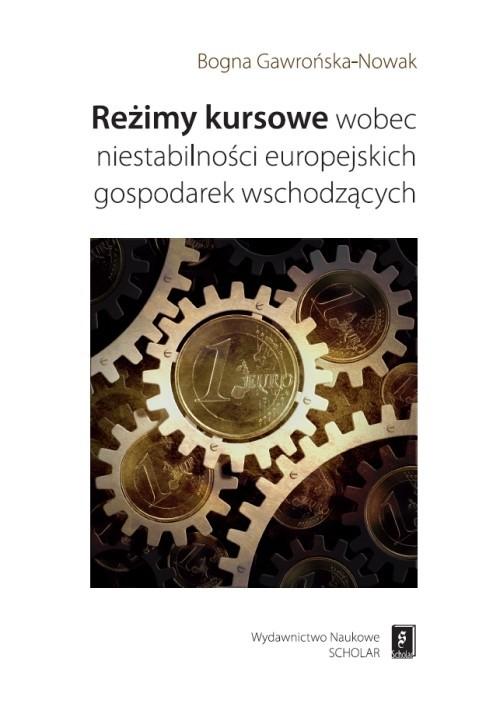 okładka Reżimy kursowe wobec niestabilności europejskich gospodarek wschodzącychksiążka      Gawrońska-Nowak Bogna