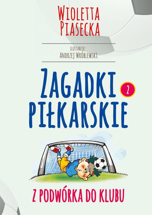 okładka Zagadki piłkarskie Z podwórka do klubu, Książka | Piasecka Wioletta