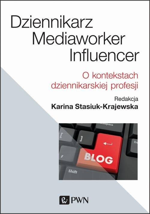 okładka Dziennikarz, mediaworker, influencer O kontekstach dziennikarskiej profesjiksiążka |  | Stasiuk-Krajewska Karina