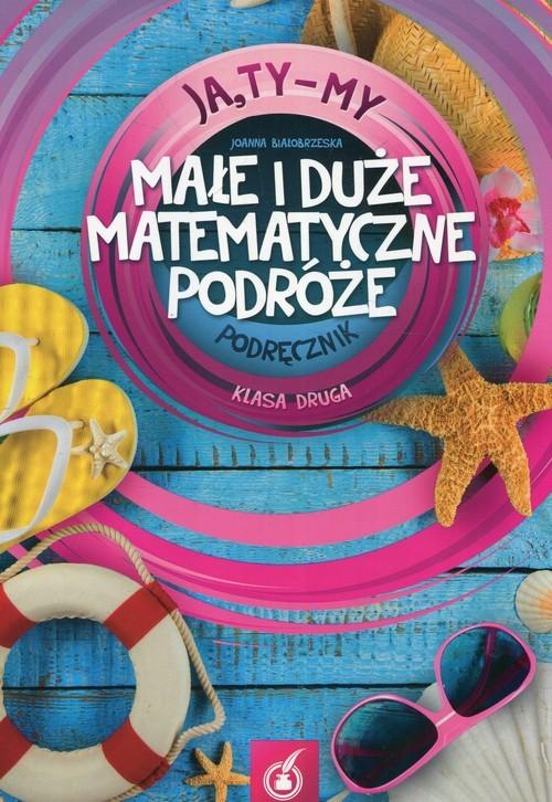okładka Ja Ty My 2 Małe i duże matematyczne podróże Podręcznik, Książka | Białobrzeska Joanna
