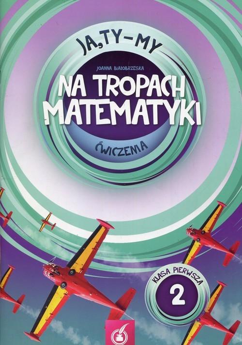 okładka Ja Ty My 1 Na tropach matematyki Ćwiczenia Część 2 Szkoła podstawowaksiążka      Białobrzeska Joanna