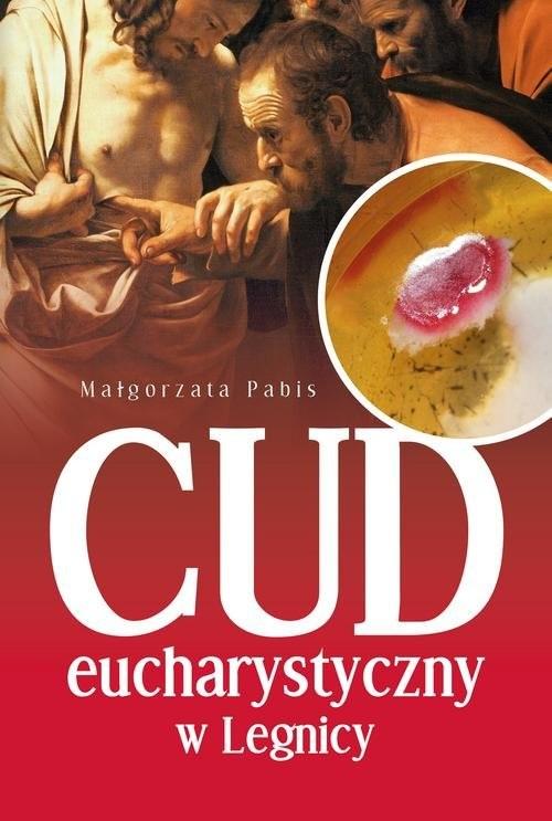 okładka Cud Eucharystyczny w Legnicyksiążka      Małgorzata Pabis