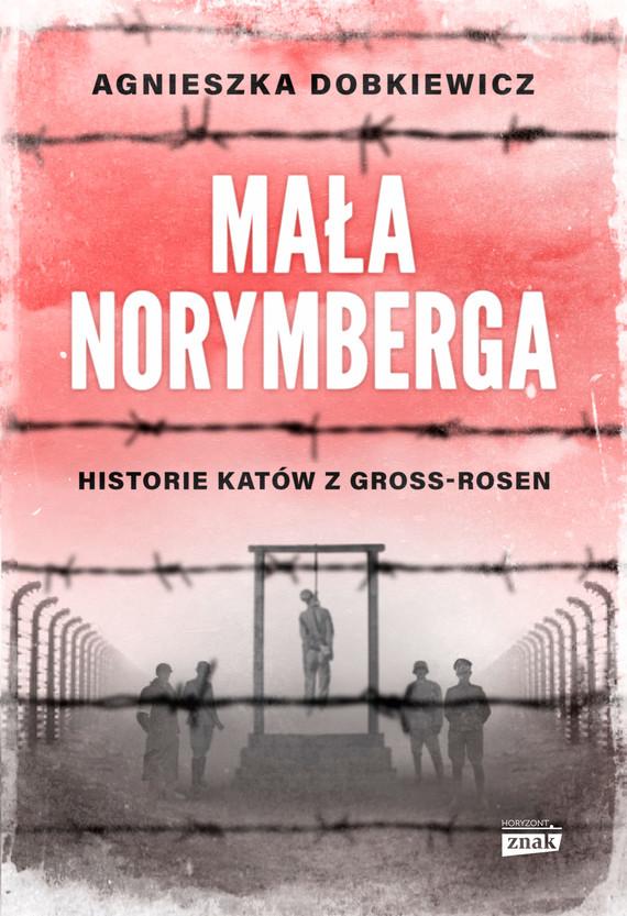 okładka Mała Norymberga. Historie katów z Gross Rosenebook | epub, mobi | Agnieszka Dobkiewicz