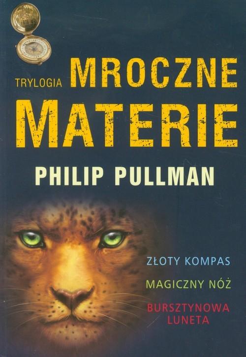 okładka Mroczne materie Trylogia Złoty kopmas Magiczny nóż Bursztynowa lunetaksiążka      Philip Pullman