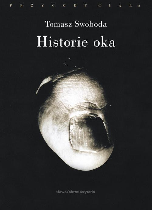 okładka Historie oka Bataille, Leiris, Artaud, Blanchotksiążka      Tomasz Swoboda