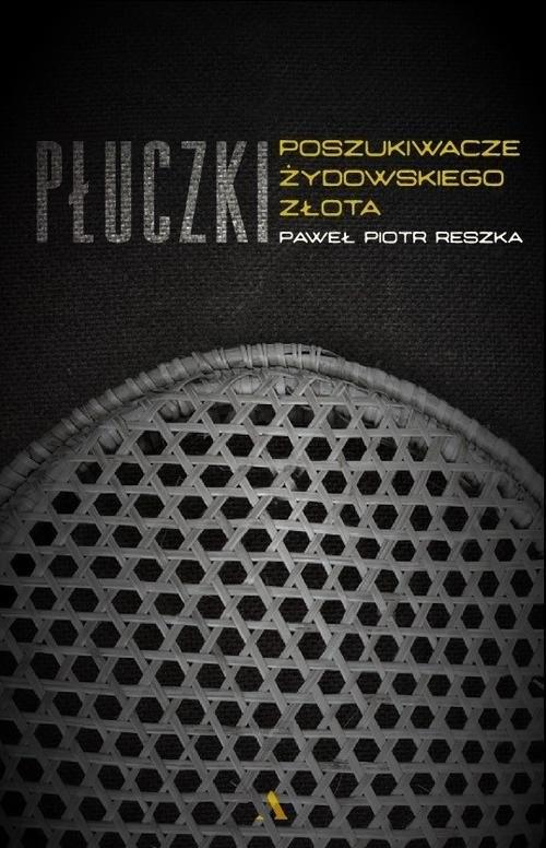 okładka Płuczki W poszukiwaniu żydowskiego złota, Książka   Paweł Piotr Reszka