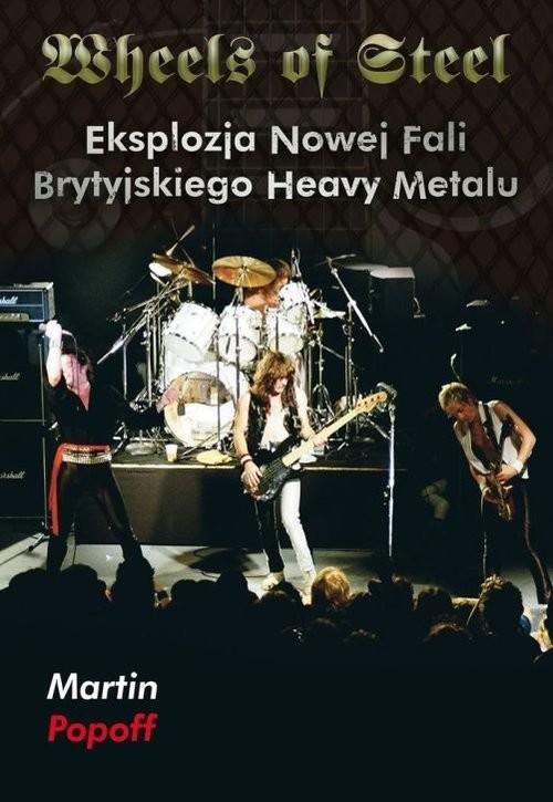 okładka Wheels of Steel Eksplozja nowej fali brytyjskiego heavy metalu, Książka | Popoff Martin