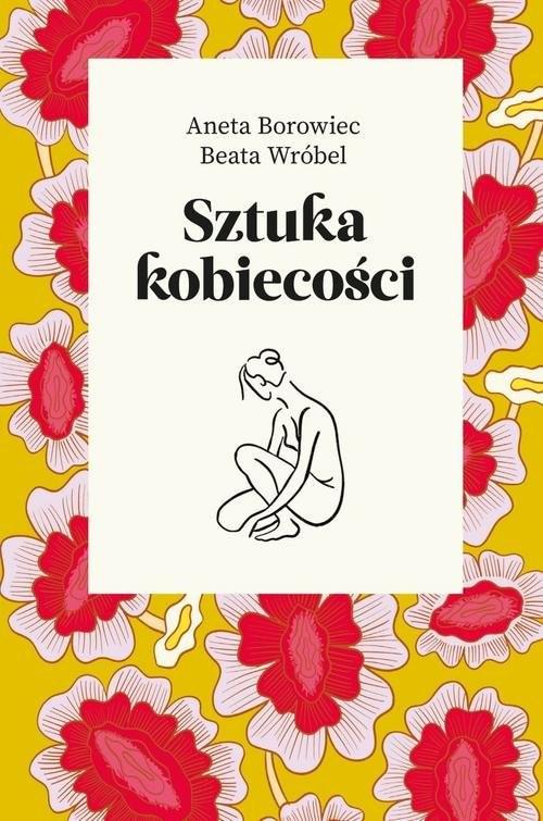 okładka Sztuka kobiecości, Książka | Aneta Borowiec, Beata Wróbel