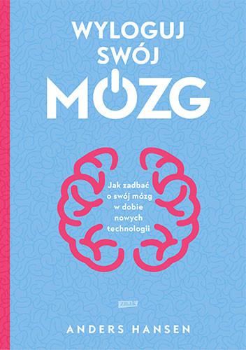 okładka Wyloguj swój mózg. Jak zadbać o swój mózg w dobie nowych technologii, Książka   Hansen Andres