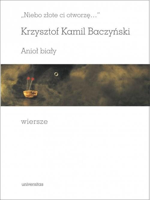 okładka Niebo złote ci otworzę Anioł biały Wiersze, Książka | Krzysztof Kamil Baczyński