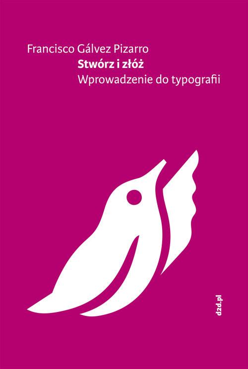 okładka Stwórz i złóż Wprowadzenie do typografii, Książka | Francisco Gálvez Pizarro