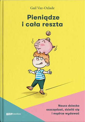 okładka Pieniądze i cała reszta. Naucz dziecko oszczędzać, dzielić się i mądrze wydawaćksiążka |  | Vaz-Oxlade Gail