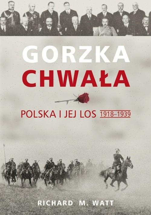 okładka Gorzka chwała Polska i jej los 1918-1939, Książka | Richard M. Watt