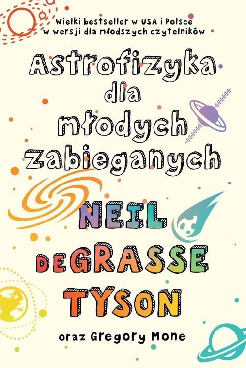 okładka Astrofizyka dla młodych zabieganychksiążka      Tyson Neil deGrasse