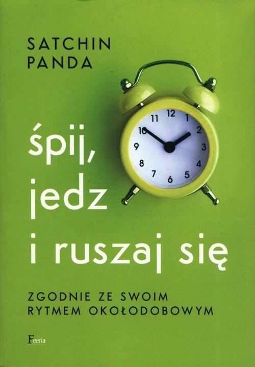 okładka Śpij jedz i ruszaj się zgodnie ze swoim rytmem okołodobowym, Książka   Panda Satchin