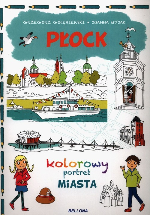 okładka Płock Kolorowy portret Miasta, Książka   Grzegorz Gołębiewski, Joanna Myjak