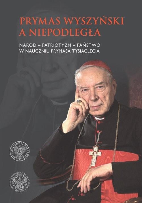 okładka Prymas Wyszyński a Niepodległa Patriotyzm-naród- państwo w nauczaniu Prymasa Tysiąclecia.książka     