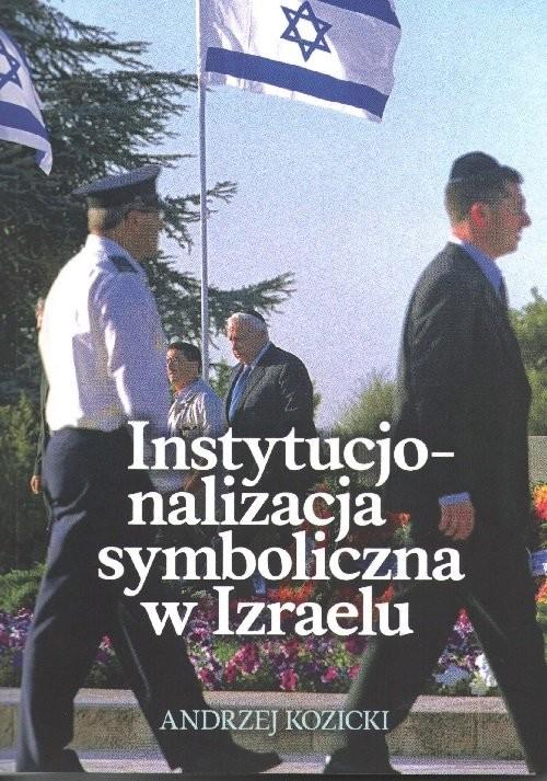 okładka Instytucjonalizacja symboliczna w Izraeluksiążka      Andrzej Kozicki
