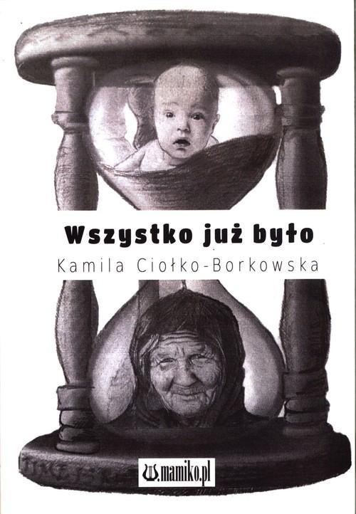okładka Wszystko już byłoksiążka      Ciołko-Borkowska Kamila