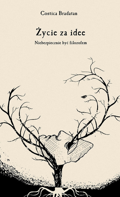 okładka Życie za idee Niebezpiecznie być filozofemksiążka |  | Costica Bradatan