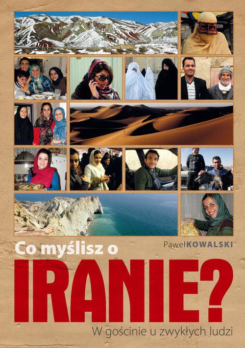 okładka Co myślisz o Iranie? W gościnie u zwykłych ludzi, Książka | Paweł Kowalski