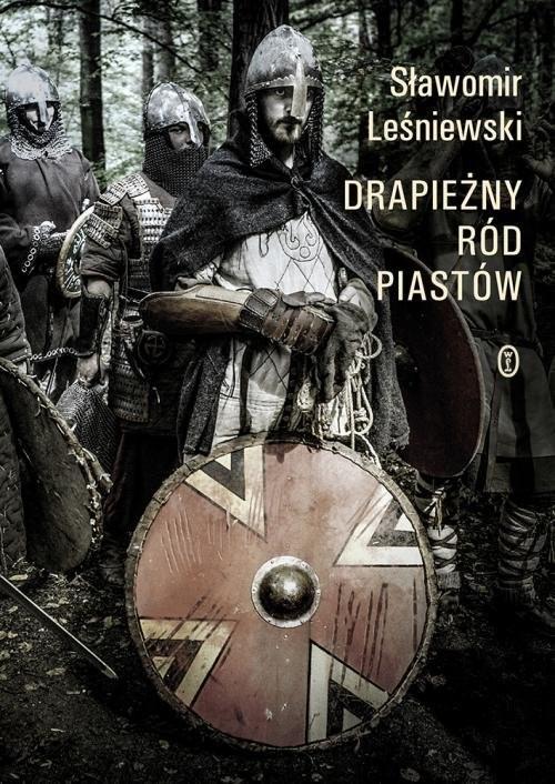 okładka Drapieżny ród Piastówksiążka      Sławomir Leśniewski