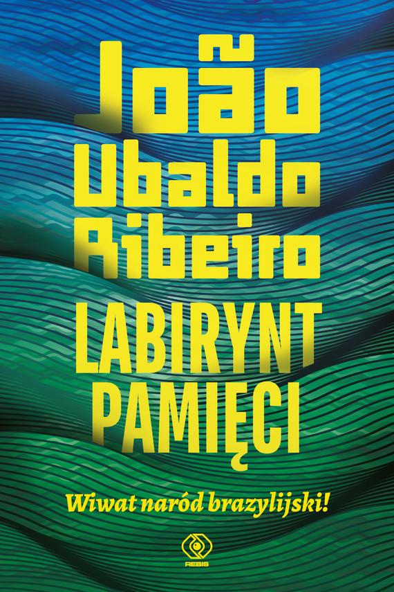 okładka Labirynt pamięci. Wiwat naród brazylijski!ebook | epub, mobi | Joao Ubaldo Ribeiro