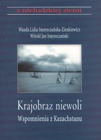 okładka Krajobraz z niewoli wspomnienia z Kazachstanu Tom 7, Książka   Wanda Smereczańska-Zienkiewicz, Witold Jan Smereczański