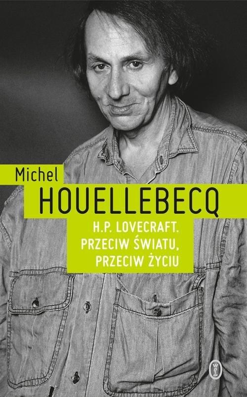 okładka H.P. Lovecraft. Przeciw światu, przeciw życiuksiążka |  | Michel Houellebecq