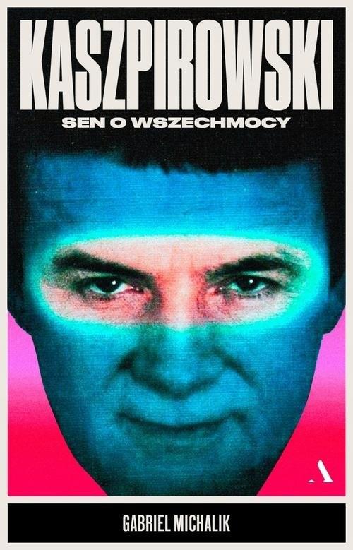 okładka Kaszpirowski Sen o wszechmocyksiążka      Michalik Gabriel