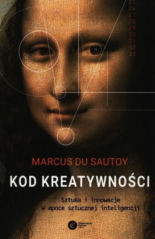 okładka Kod kreatywności Sztuka i innowacja w epoce sztucznej inteligencji, Książka | Sautoy Marcus du