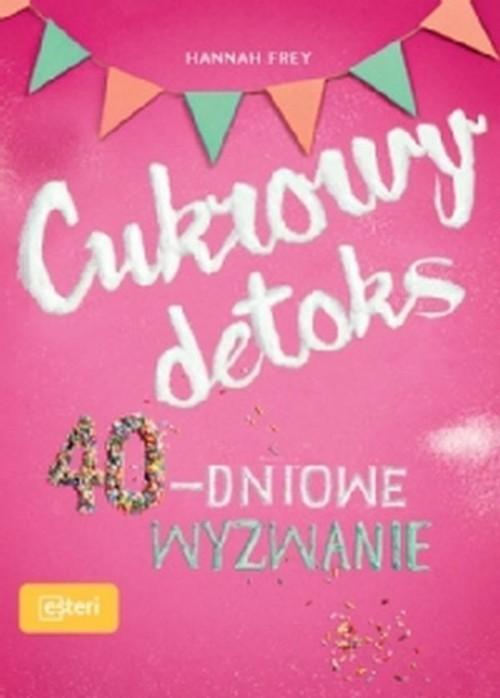 okładka Cukrowy detoks 40-dniowe wyzwanie, Książka   Frey Hannah
