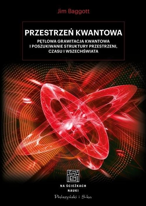 okładka Przestrzeń kwantowa Pętlowa grawitacja kwantowa i poszukiwanie struktury przestrzeni, czasu i Wszechświata, Książka | Jim Baggott