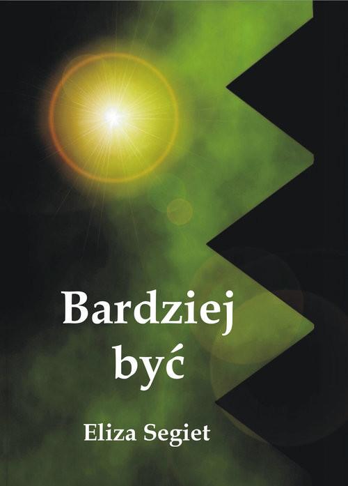 okładka Bardziej być, Książka | Segiet Eliza