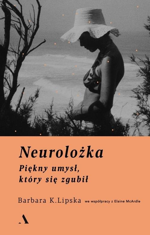 okładka Neurolożka Piękny umysł, który się zgubił, Książka   Barbara K. Lipska, Elaine McArdle